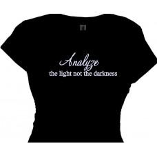 Analyze The Light, Not The Darkness | T Shirt Messages For Women